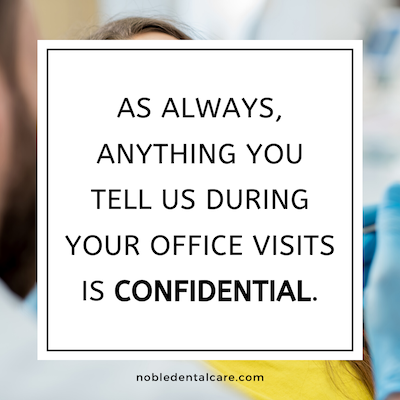 As always, anything you tell us during your office visits is confidential.